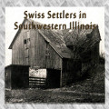 Swiss Settlers in SW Illinois (Southern Illinois University Edwardsville)