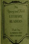 The Young and Field literary readers. Book one. A primer and first reader