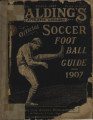 "[1906-1907 season] Spalding's official association ""soccer"" foot ball guide : the ""soccer"" game in America"