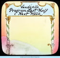 [Picture of a neo-classical Vaudeville sign the last half of an unnamed program will take place...