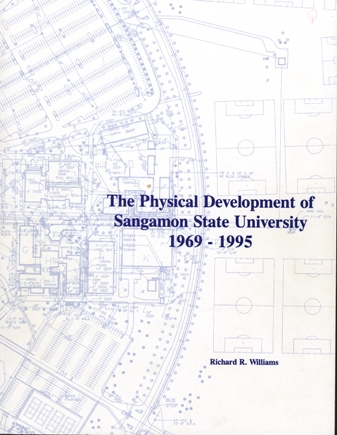 The physical development of Sangamon State University, 1969-1995 / Richard R. Williams.